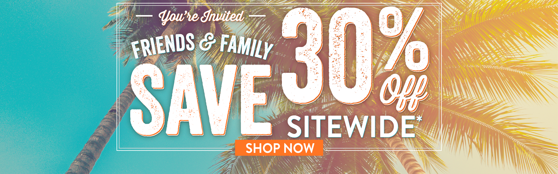 Friends & Family - 30% OFF